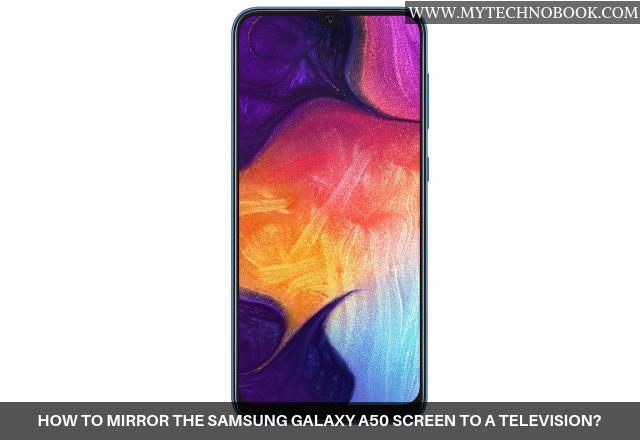 Mirror The Samsung Galaxy A50 Screen, Does Samsung Galaxy A50 Have Screen Mirroring